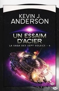 ANDERSON Kevin J. – Un essaim d'acier – La saga des sept soleils 6
