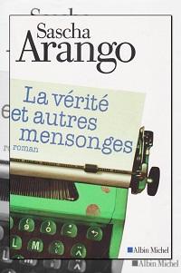 ARANGO Sasha – La vérité et autres mensonges
