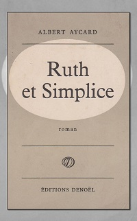 AYCARD Albert – Ruth et Simplice - Denoël