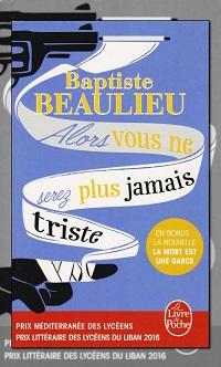 Alors vous ne serez plus jamais triste de Baptiste BEAULIEU, Le Livre de poche