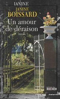 BOISSARD Janine – Un amour de déraison – Editions du Rocher