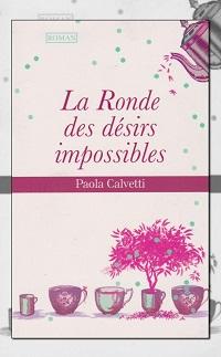 La ronde des désirs impossibles de Paola CALVETTI – France Loisirs