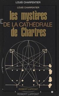 CHARPENTIER Louis – Les mystères de la cathédrale de Chartres – Robert Laffont
