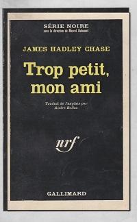 CHASE James Hadley – Trop petit, mon ami - Gallimard