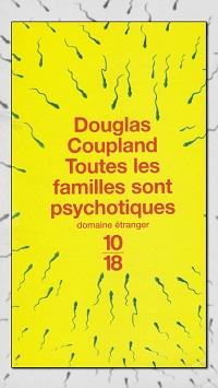 COUPLAND Douglas – Toutes les familles sont psychotiques – 10 18