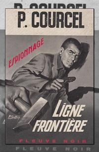 COURCEL Pierre – Ligne frontière – Fleuve Noir