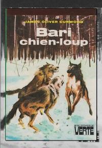 CURWOOD James Oliver – Bari chien-loup - Hachette