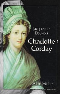 Charlotte Corday de Jacqueline DAUXOIS – Albin Michel