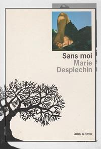 DESPLECHIN Marie – Sans moi – Editions de l'Olivier