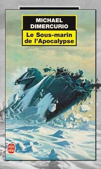 Le sous-marin de l'apocalypse de Michael DIMERCURIO – Le livre de poche