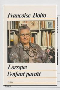 DOLTO Françoise – Lorsque l'enfant paraît Tome 1 – France Loisirs