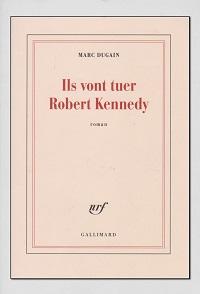 DUGAIN Marc – Ils vont tuer Robert Kennedy – Gallimard