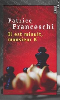 FRANCESCHI Patrice – Il est minuit monsieur K - Points