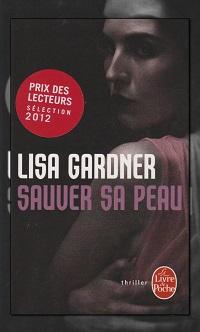 GARDNER Lisa – Sauver sa peau – Le Livre de poche