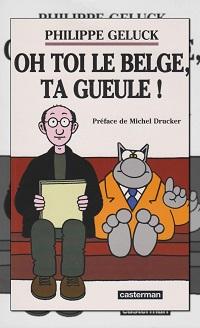 GELUCK Philippe – Oh toi le belge, ta gueule ! Casterman
