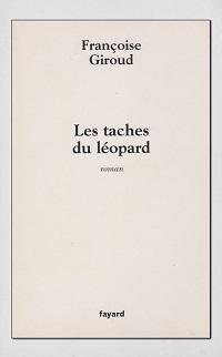 GIROUD Françoise – Les taches du léopard - Fayard