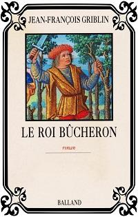 GRIBLIN Jean-François – Le roi bûcheron