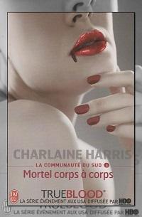 HARRIS Charlaine – La communauté du Sud III, Mortel corps à corps – J'ai lu