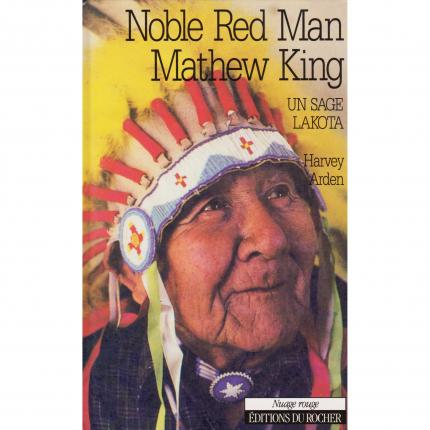 ARDEN Harvey, Noble Red Man Mathew King un sage Lakota - Editions du Rocher Nuage Rouge face - Bouquinerie indépendante en ligne