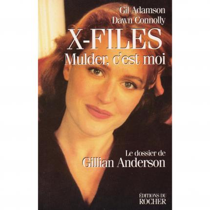 ADAMSON Gil et CONNOLLY Dawn, Le dossier Gillian Anderson X-Files Mulder, c'est moi – Editions du Rocher face - Bouquinerie en l
