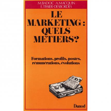 BADOC, MACQUIN et TISSIER-DESBORDES, Le marketing quels métiers ? – Dunod 1984 Face - Bouquinerie en ligne culture okaz