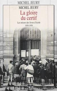 JEURY Michel – La gloire du certif – Robert Laffont