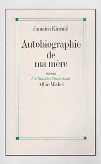 KINCAID Jamaica – Autobiographie de ma mère – Albin Michel