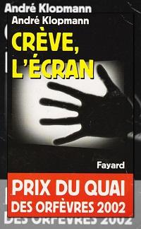 Crève, l'écran d'André KLOPMANN – Fayard