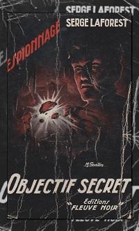LAFOREST Serge – Objectif secret – Fleuve Noir