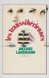 LANZMANN Jacques – Les transsibériennes – Robert Laffont