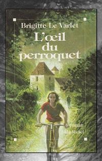 LE VARLET Brigitte – L'œil du perroquet – Albin MIchel