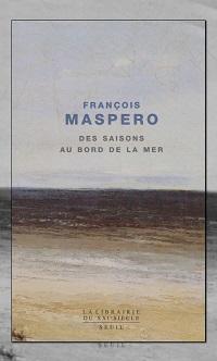 MASPERO François – Des saisons au bord de mer - Seuil