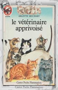 MUCHART Arlette – Le vétérinaire apprivoisé - Flammarion