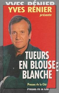 RENIER Yves présente Tueurs en blouse blanche – Presses de la Cité