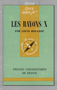 ROUGEOT Louis Les rayons X - PUF