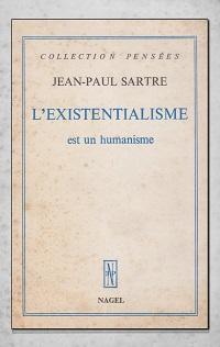 SARTRE Jean-Paul – L'existentialisme est un humanisme - Nagel