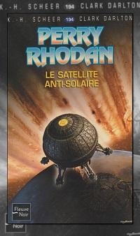 SCHEER et DARLTON – Le satellite anti-solaire – Perry Rhodan 194 – Fleuve Noir