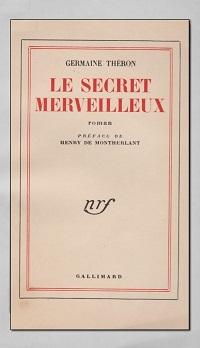 THERON Germaine – Le secret merveilleux - Gallimard