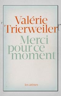 TRIERWEILER Valérie – Merci pour ce moment – Les Arènes