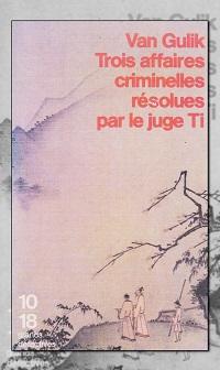VAN GULIK Robert. H. – Trois affaires criminelles résolues par le juge Ti