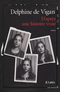 D'après une histoire vraie de Delphine de VIGAN – Lattès
