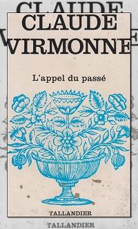 VIRMONNE Claude – L'appel du passé - Tallandier